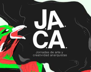 J.A.C.A. Jornadas de Arte y Creatividad Anarquista